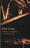 Peter Carey, 30 Days in Sydney: A Wildly Distorted Account